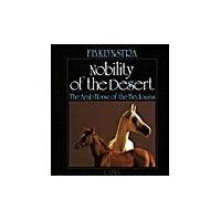 NOBILITY OF THE DESERT: the Arab Horse of the Bedouins by F. B. Klynstra.