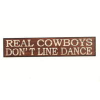 """Real Cowboys Don't Line Dance"" Metal Sign"